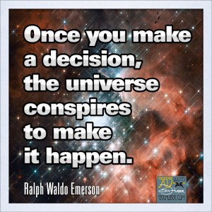Once you make a decision, the universe conspires to make it happen.
