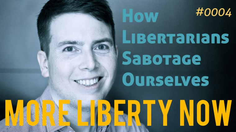 How Libertarians Sabotage Ourselves