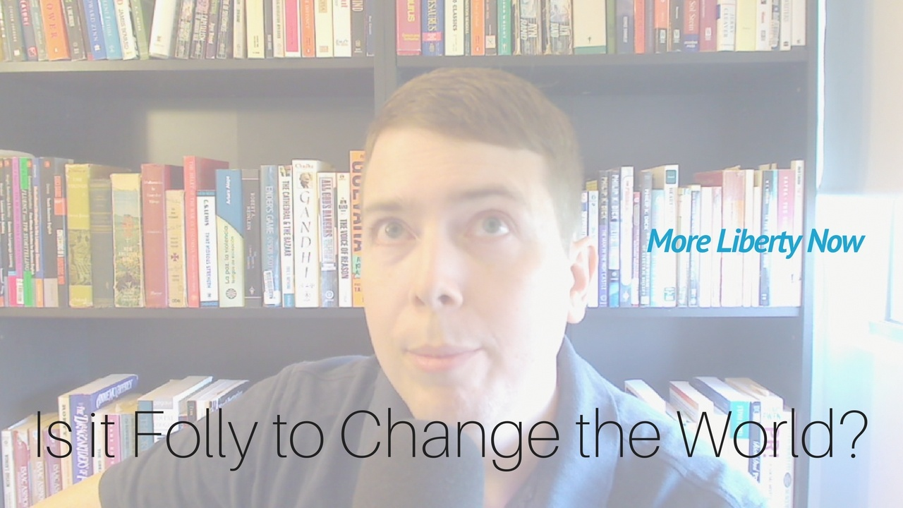 folly to change the world?